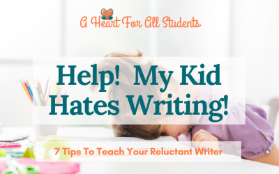 My Child Hates to Write! 7 Homeschool Writing Tips