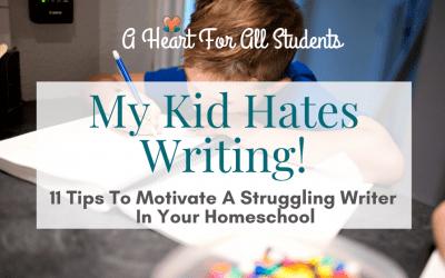 My Child Hates to Write! 11 Homeschool Writing Tips