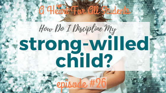 AHEART #26 | How To Discipline A Strong-Willed Child
