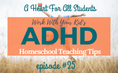 AHEART #25 | ADHD Homeschool Teaching Tips: Harness the Power of the ADHD Brain