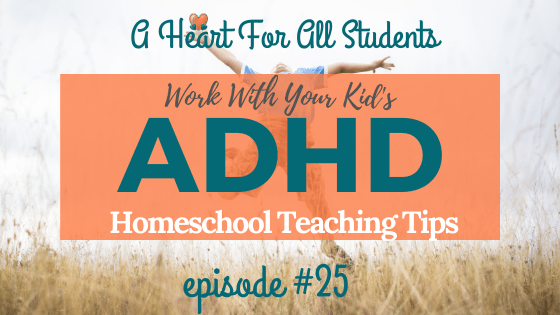 AHEART #25 | ADHD Homeschool Teaching Tips: Harness the Power of the ADHD Brain