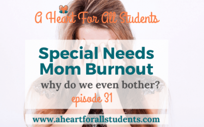 AHEART #31 | Special Needs Mom Burnout: Why Do We Even Bother?